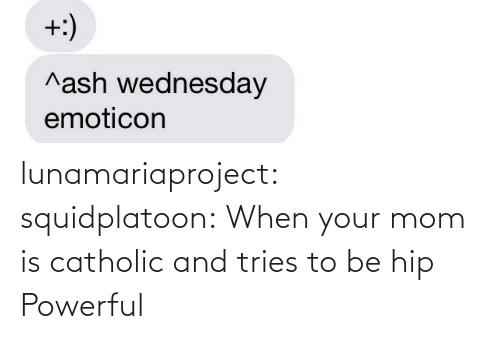 Hip: lunamariaproject:  squidplatoon:  When your mom is catholic and tries to be hip   Powerful