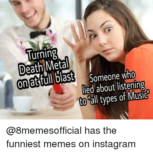 "Instagram, Memes, and Music: lurning  ona  Someone who  lied about listening  to ""all types of Music @8memesofficial has the funniest memes on instagram"