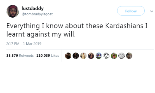 Andrew Bogut: lustdaddy  @tombradyyisgoat  Follow )  Everything I know about these Kardashians I  learnt against my will  2:17 PM-1 Mar 2019  35,376 Retweets 110,039 Likes