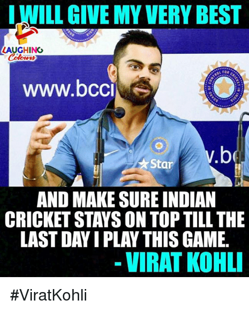 indian cricket: LWILL GIVE MY VERY BEST  LAUGHING  oL FOR  www.bco  v.  be  Star  AND MAKE SURE INDIAN  CRICKET STAYS ON TOP TILL THE  LAST DAY I PLAY THIS GAME.  - VIRAT KOHL #ViratKohli
