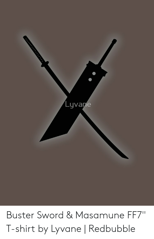 """Sword, Ff7, and T-Shirt: Lyvane Buster Sword & Masamune FF7"""" T-shirt by Lyvane 
