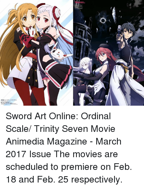 sword art online: mソードアート オンライン Sword Art Online: Ordinal Scale/ Trinity Seven Movie  Animedia Magazine - March 2017 Issue  ※The movies are scheduled to premiere on Feb. 18 and Feb. 25 respectively.
