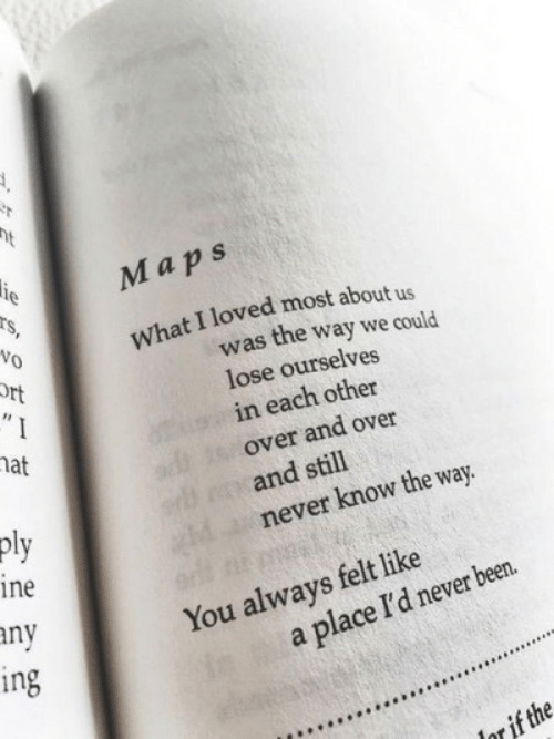 Never, Been, and Aps: M aps  Vo  What I loved most about us  was the way we could  lose ourselves  in each other  over and over  and still  never know the way.  at  ine  ny  ng  You always felt like  a place I'd never been.  ar if the