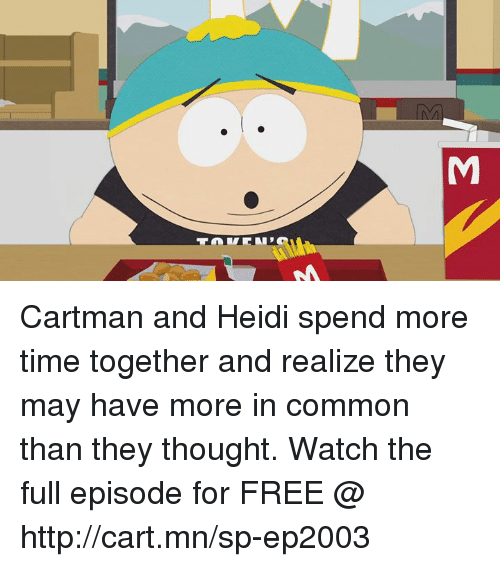Dank, Common, and Free: M Cartman and Heidi spend more time together and realize they may have more in common than they thought.  Watch the full episode for FREE @ http://cart.mn/sp-ep2003