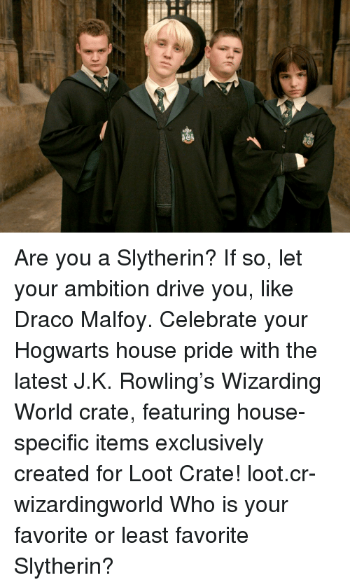 Driving, Memes, and Slytherin: M  (i  3(i  ,0 Are you a Slytherin? If so, let your ambition drive you, like Draco Malfoy. Celebrate your Hogwarts house pride with the latest J.K. Rowling's Wizarding World crate, featuring house-specific items exclusively created for Loot Crate! loot.cr-wizardingworld Who is your favorite or least favorite Slytherin?