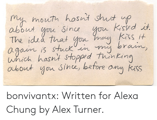 Yor: m mouh hosni shut up  about o Sin  The idsa that o  agoim is stuck iin  which hasnt Stopped tunkin  aubout yor Since, before any kuss  sit S bonvivantx: Written for Alexa Chung by Alex Turner.