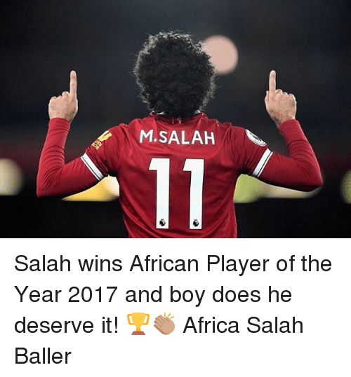 Africa, Memes, and 2017: M.SALAH Salah wins African Player of the Year 2017 and boy does he deserve it! 🏆👏🏽 Africa Salah Baller