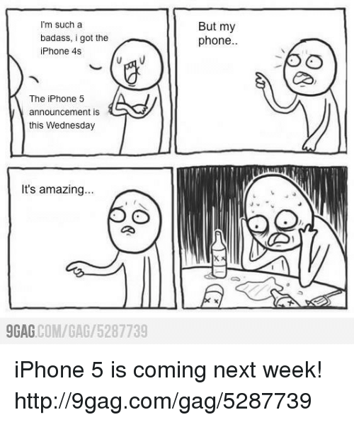 Iphone 4s: m such a  badass, i got the  iPhone 4S  The iPhone 5  announcement is  this Wednesday  It's amazing...  9GAG  COM/GAG 5287739  But my  phone iPhone 5 is coming next week! http://9gag.com/gag/5287739