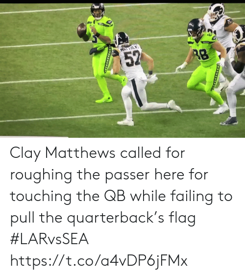 touching: MA)E  52 Clay Matthews called for roughing the passer here for touching the QB while failing to pull the quarterback's flag #LARvsSEA https://t.co/a4vDP6jFMx