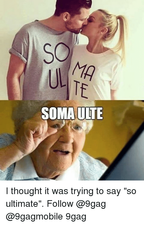 "Memes, 🤖, and Soma: MA  SOMA ULTE  SU I thought it was trying to say ""so ultimate"". Follow @9gag @9gagmobile 9gag"