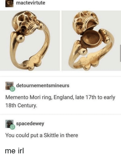 England, Irl, and Me IRL: mactevirtute  detournementsmineurs  Memento Mori ring, England, late 17th to early  18th Century.  spacedewey  You could put a Skittle in there me irl
