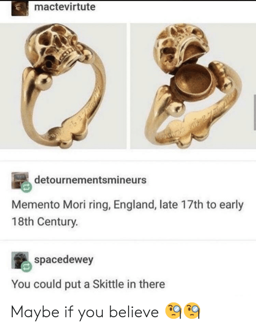 skittle: mactevirtute  detournementsmineurs  Memento Mori ring, England, late 17th to early  18th Century.  spacedewey  You could put a Skittle in there Maybe if you believe 🧐🧐