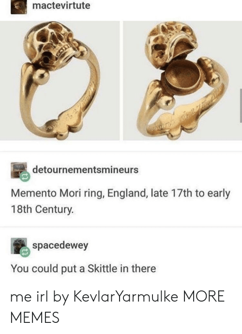 Dank, England, and Memes: mactevirtute  detournementsmineurs  Memento Mori ring, England, late 17th to early  18th Century.  spacedewey  You could put a Skittle in there me irl by KevlarYarmulke MORE MEMES