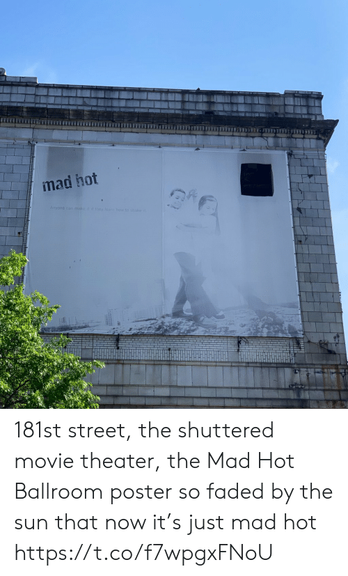 Faded: mad hot  Anyone can make it it they learn how t  ake 181st street, the shuttered movie theater, the Mad Hot Ballroom poster so faded by the sun that now it's just mad hot https://t.co/f7wpgxFNoU
