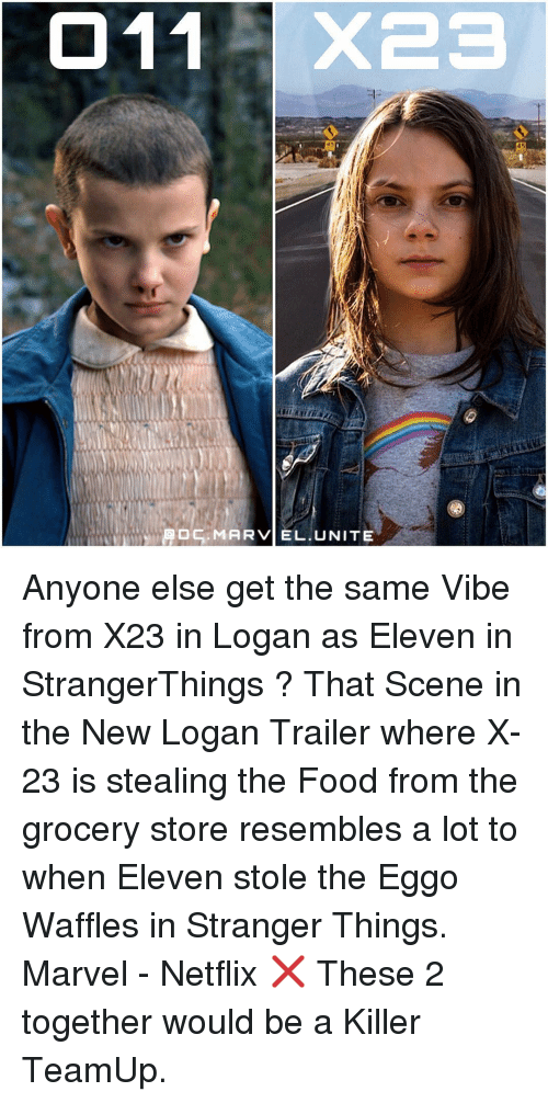 Waffling: MADC MARVEL. UNITE Anyone else get the same Vibe from X23 in Logan as Eleven in StrangerThings ? That Scene in the New Logan Trailer where X-23 is stealing the Food from the grocery store resembles a lot to when Eleven stole the Eggo Waffles in Stranger Things. Marvel - Netflix ❌ These 2 together would be a Killer TeamUp.