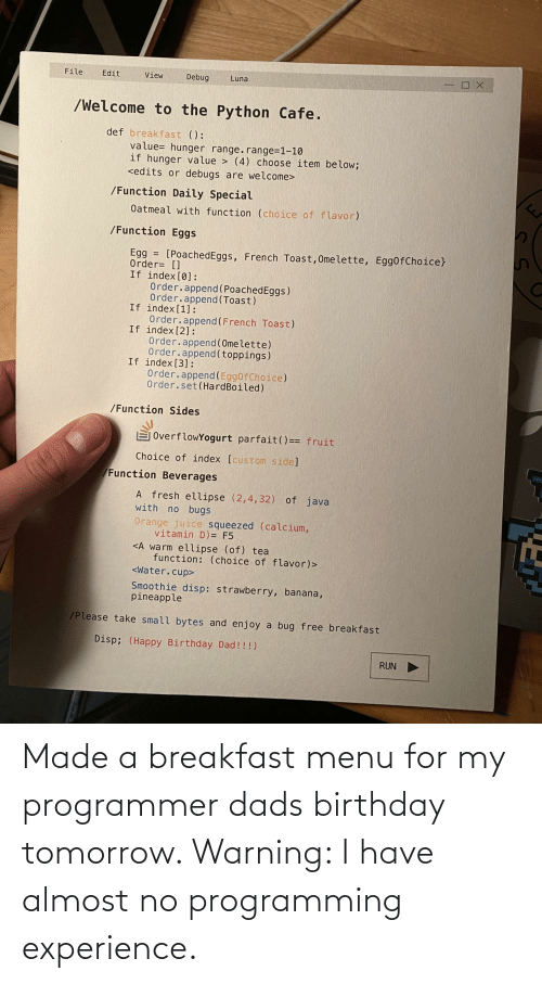 Experience: Made a breakfast menu for my programmer dads birthday tomorrow. Warning: I have almost no programming experience.