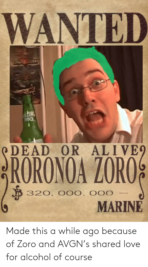 Alcohol: Made this a while ago because of Zoro and AVGN's shared love for alcohol of course
