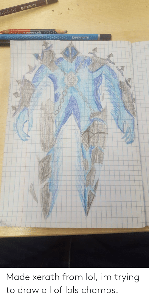 champs: Made xerath from lol, im trying to draw all of lols champs.