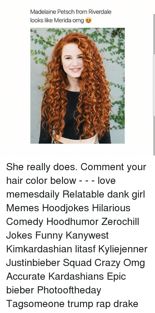 Crazy, Dank, and Drake: Madelaine Petsch from Riverdale  looks like Merida omg She really does. Comment your hair color below - - - love memesdaily Relatable dank girl Memes Hoodjokes Hilarious Comedy Hoodhumor Zerochill Jokes Funny Kanywest Kimkardashian litasf Kyliejenner Justinbieber Squad Crazy Omg Accurate Kardashians Epic bieber Photooftheday Tagsomeone trump rap drake