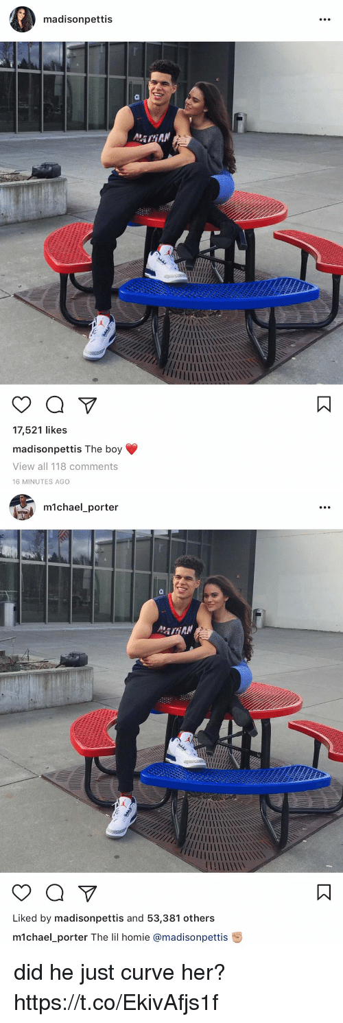 michael porter: madisonpettis  a  17,521 likes  madison pettis The boy  View all 118 comments  16 MINUTES AGO   michael porter  a  Liked by madisonpettis and 53,381 others  m1chael porter The lil homie amadisonpettis did he just curve her?  https://t.co/EkivAfjs1f