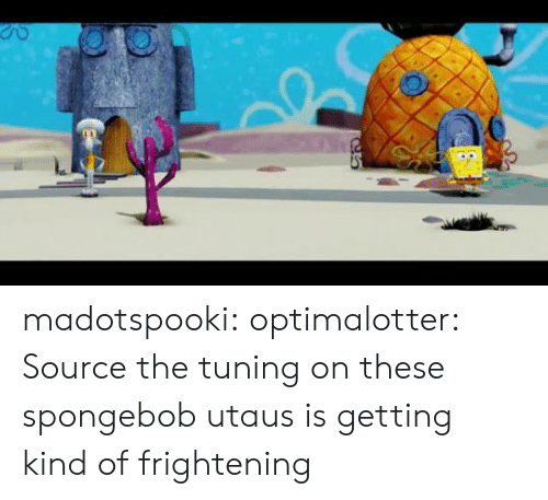 SpongeBob, Target, and Tumblr: madotspooki:  optimalotter: Source  the tuning on these spongebob utaus is getting kind of frightening
