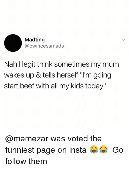 "Beef, Memes, and Kids: Madting  @pwincessmads  Nah l legit think sometimes my mum  wakes up & tells herself ""I'm going  start beef with all my kids today"" @memezar was voted the funniest page on insta 😂😂. Go follow them"