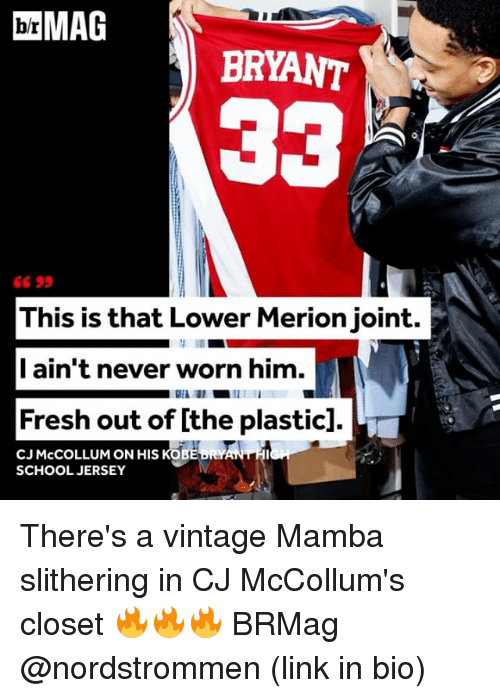 Cj Mccollum: MAG  BRYANT  This is that Lower Merionjoint.  I ain't never worn him.  Fresh out of lthe plastic].  CJ McCOLLUM ON HIS KOBE RYAN HI  SCHOOL JERSEY There's a vintage Mamba slithering in CJ McCollum's closet 🔥🔥🔥 BRMag @nordstrommen (link in bio)