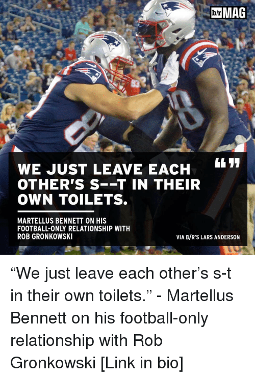 "Sports, Rob Gronkowski, and Gronkowski: MAG  WE JUST LEAVE EACH  OTHER'S S--T IN THEIR  OWN TOILETS.  MARTELLUS BENNETT ON HIS  FOOTBALL ONLY RELATIONSHIP WITH  ROB GRONKOWSKI  VIA B/R'S LARS ANDERSON ""We just leave each other's s-t in their own toilets."" - Martellus Bennett on his football-only relationship with Rob Gronkowski [Link in bio]"