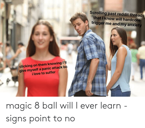 signs: magic 8 ball will I ever learn - signs point to no