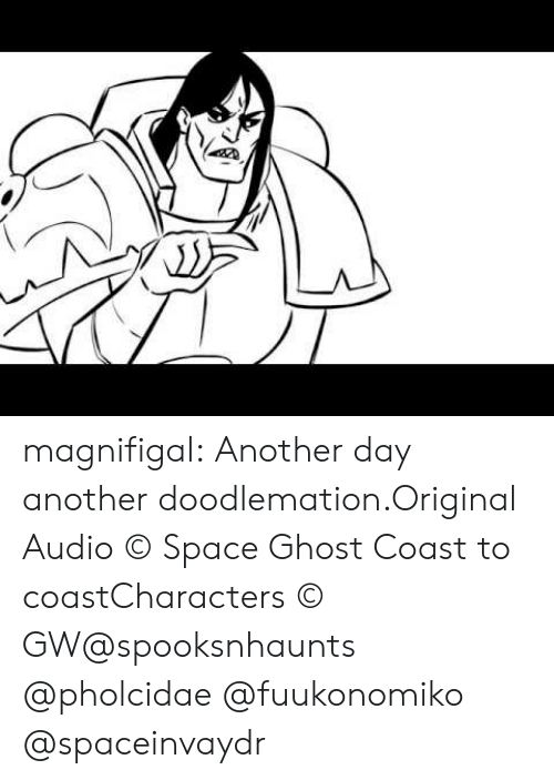 Tumblr, Blog, and Ghost: magnifigal:  Another day another doodlemation.Original Audio © Space Ghost Coast to coastCharacters © GW@spooksnhaunts @pholcidae @fuukonomiko @spaceinvaydr