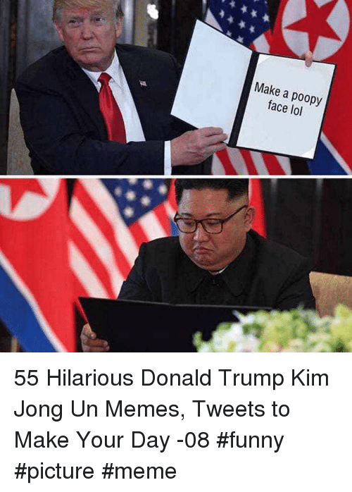 Kim Jong Un Memes: Make a poopy  face lol 55 Hilarious Donald Trump Kim Jong Un Memes, Tweets to Make Your Day -08 #funny #picture #meme