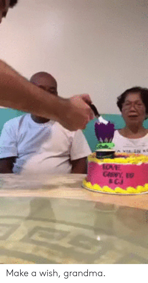 Grandma, Make A, and Make a Wish: Make a wish, grandma.