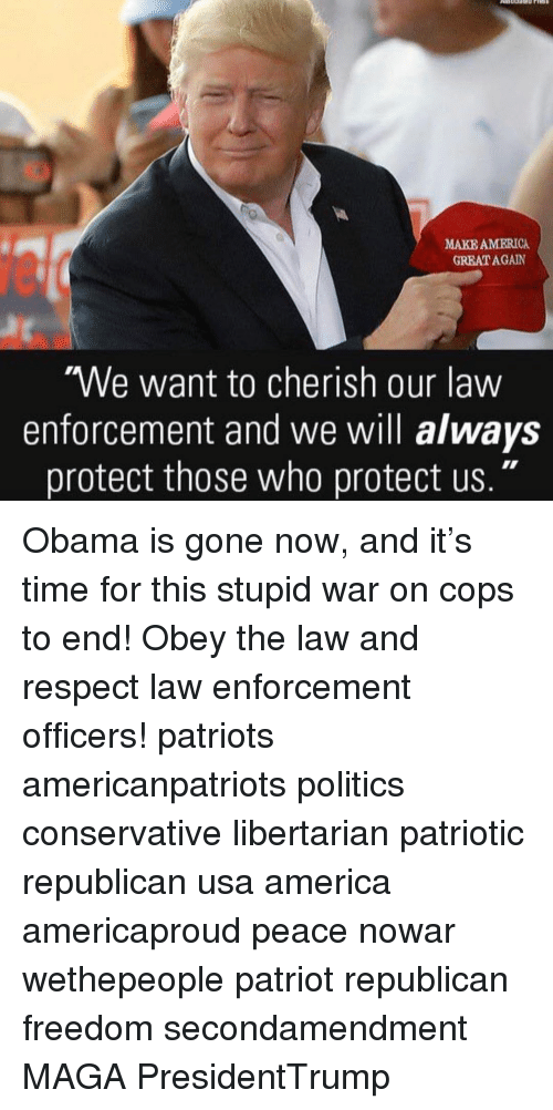 "Enforcer: MAKE AMERICA  GREAT AGAIN  We want to cherish our law  enforcement and we will always  protect those who protect us."" Obama is gone now, and it's time for this stupid war on cops to end! Obey the law and respect law enforcement officers! patriots americanpatriots politics conservative libertarian patriotic republican usa america americaproud peace nowar wethepeople patriot republican freedom secondamendment MAGA PresidentTrump"