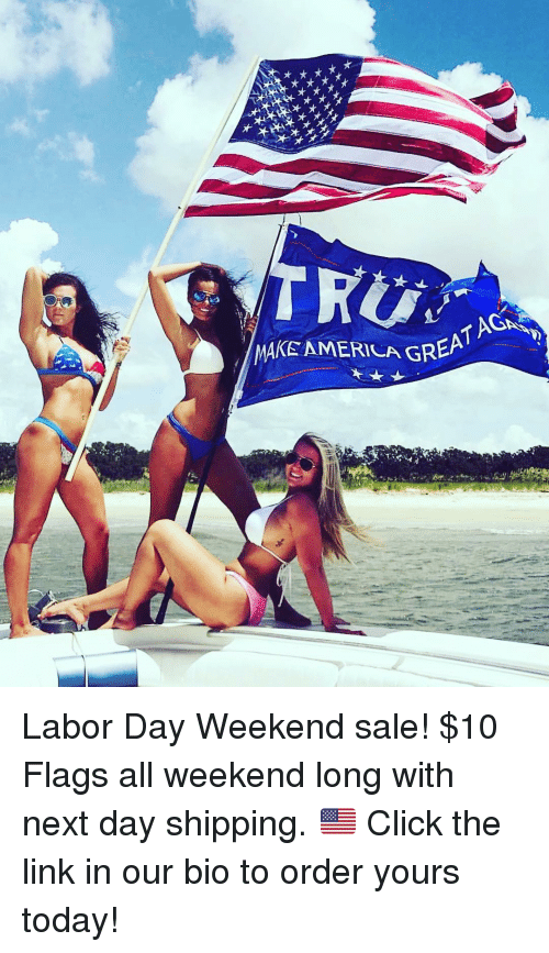 Labor Day: MAKE AMERILA GREA Labor Day Weekend sale! $10 Flags all weekend long with next day shipping. 🇺🇸 Click the link in our bio to order yours today!