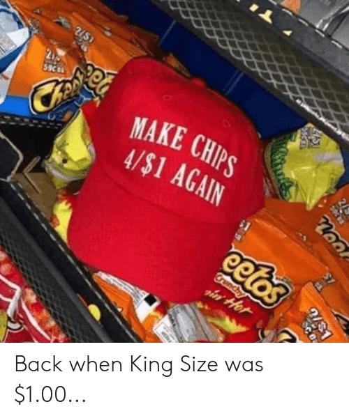 Memes, Back, and 🤖: MAKE CHIPS  A/$1 AGAIN Back when King Size was $1.00...