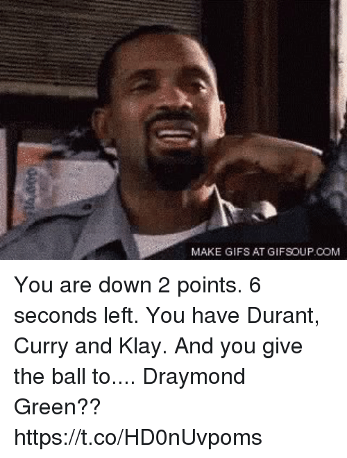 Draymond Green, Nba, and Gifs: MAKE GIFS AT GIFSOUP.COM You are down 2 points. 6 seconds left. You have Durant, Curry and Klay. And you give the ball to.... Draymond Green?? https://t.co/HD0nUvpoms