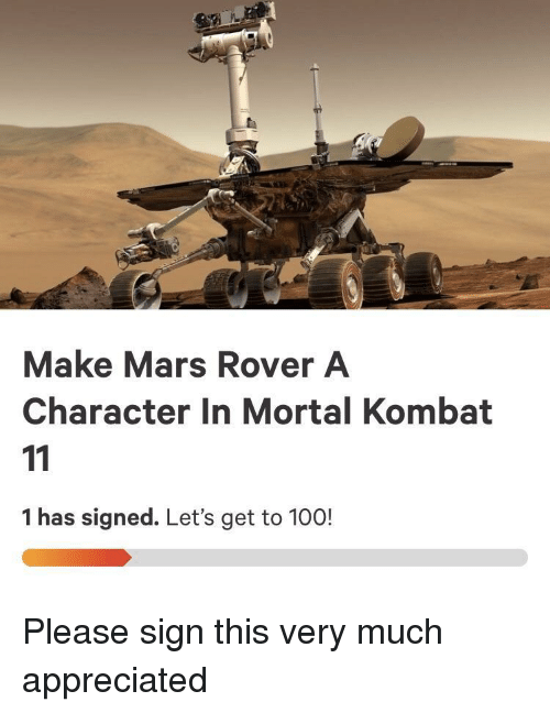 Mortal Kombat: Make Mars Rover A  Character In Mortal Kombat  1 has signed. Let's get to 100! Please sign this very much appreciated