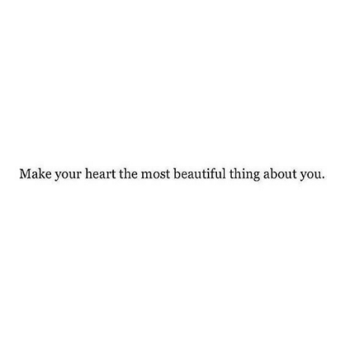 Beautiful Thing: Make your heart the most beautiful thing about you