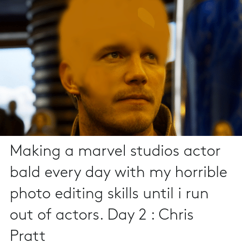 making a: Making a marvel studios actor bald every day with my horrible photo editing skills until i run out of actors. Day 2 : Chris Pratt