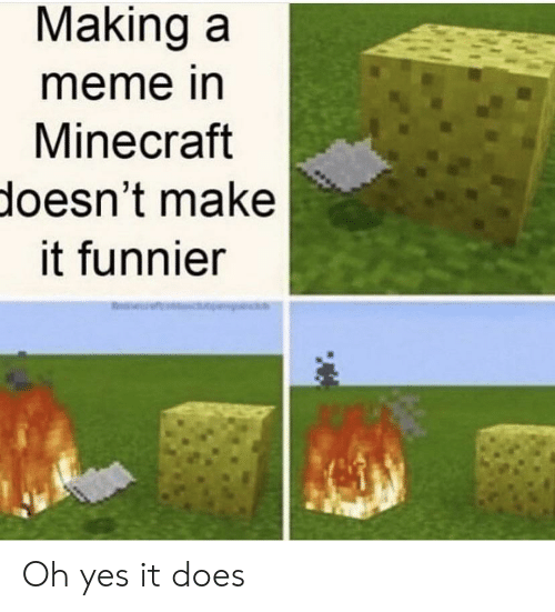 Making A Meme: Making a  meme in  Minecraft  doesn't make  it funnier Oh yes it does