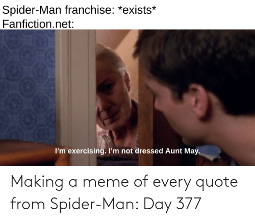 making a: Making a meme of every quote from Spider-Man: Day 377
