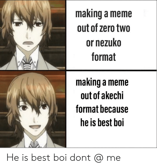 Anime, Meme, and Zero: making a meme  out of zero two  or nezuko  format  making a meme  out of akechi  format because  he is best boi He is best boi dont @ me