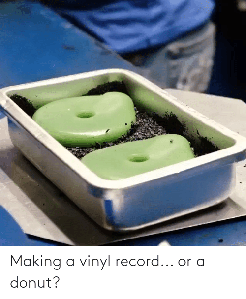 making a: Making a vinyl record... or a donut?