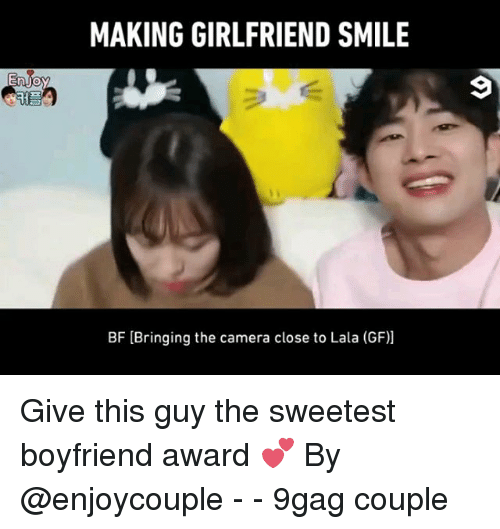 9gag, Memes, and Camera: MAKING GIRLFRIEND SMILE  BF [Bringing the camera close to Lala (GF)] Give this guy the sweetest boyfriend award 💕 By @enjoycouple - - 9gag couple