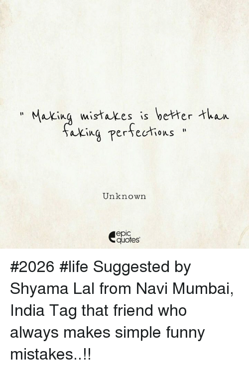 "navi: "" Making mistakes is better  a^ina persecios""  Unknown  epic  quotes #2026 #life Suggested by Shyama Lal from Navi Mumbai, India Tag that friend who always makes simple funny mistakes..!!"