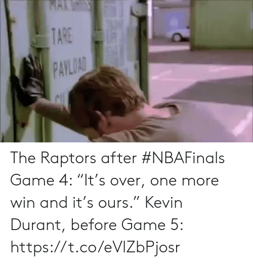 """durant: MAKUSS  TARE  PAYLOAD The Raptors after #NBAFinals Game 4: """"It's over, one more win and it's ours.""""    Kevin Durant, before Game 5: https://t.co/eVlZbPjosr"""