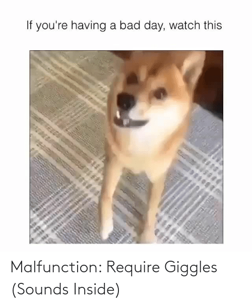 Require: Malfunction: Require Giggles (Sounds Inside)