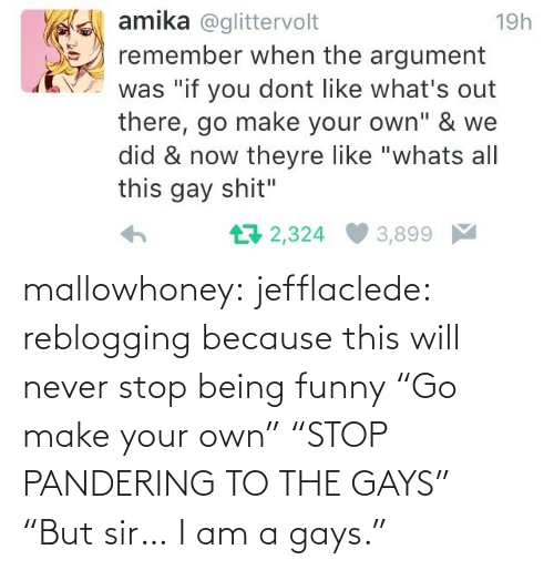 "Will Never: mallowhoney: jefflaclede:  reblogging because this will never stop being funny   ""Go make your own"" ""STOP PANDERING TO THE GAYS"" ""But sir… I am a gays."""