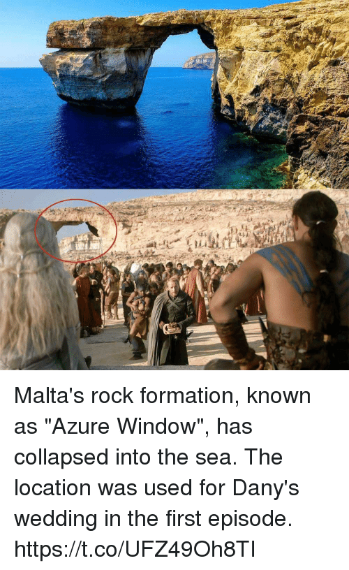 """Formation, Wedding, and Azure: Malta's rock formation, known as """"Azure Window"""", has collapsed into the sea. The location was used for Dany's wedding in the first episode. https://t.co/UFZ49Oh8TI"""