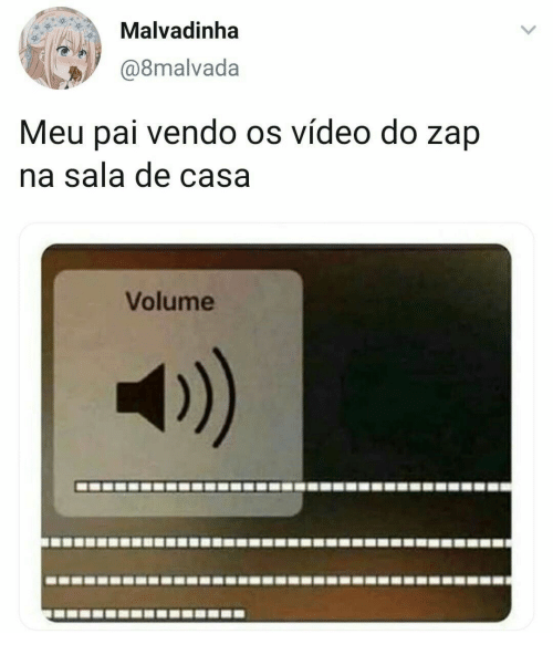 Video, Nä, and Meu: Malvadinha  @8malvada  Meu pai vendo os vídeo do zap  na sala de casa  Volume